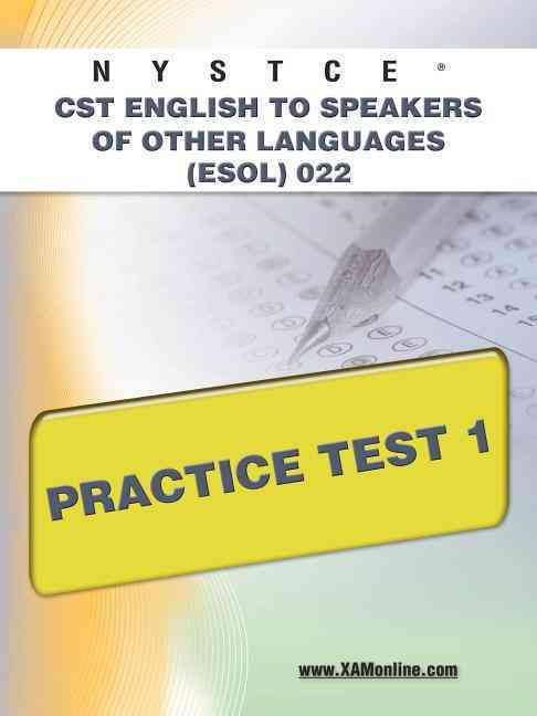 NYSTCE CST English to Speakers of Other Languages (ESOL) 022 Practice Test 1 By Wynne, Sharon A.